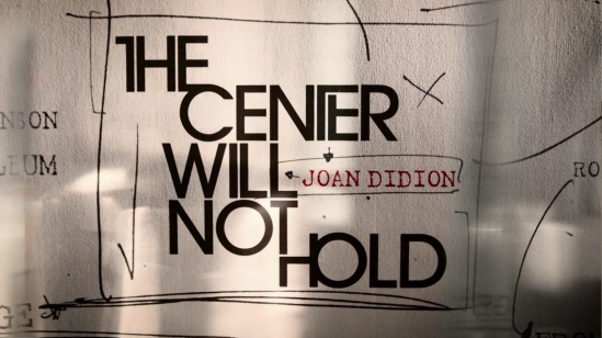 JOAN DIDION: THE CENTER CANNOT HOLD -- title card