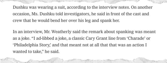 WEATHERLY: I ad-libbed a joke, a classic Cary Grant line from Charade or Philadelphia Story...