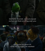 GONZO: We Convinced ourselves that evil frog was you because he gave us what we thought we wanted.